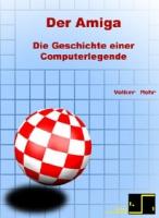 Der Amiga. Die Geschichte einer Computerlegende
